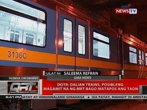 QRT: DOTR: Dalian trains, posibleng magamit na ng MRT bago matapos ang taon