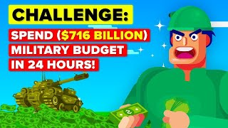 Spend US Military Defense Budget ($716 Billion) In 24 Hours or Lose It All -  CHALLENGE
