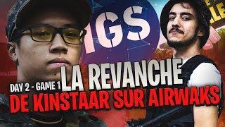 LA REVANCHE DE KINSTAAR SUR AIRWAKS | IGS LAUSANNE | DAY 2 | GAME 1