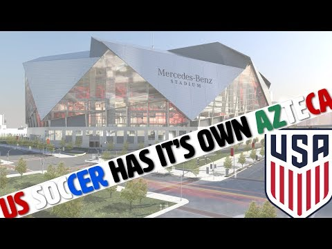 Is Atlanta's Mercedes Benz Stadium the US Soccer Azteca?