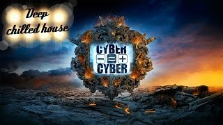 Deep Chilled House   Dj Cyber Mix