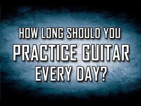 How Long Should You Practice Guitar Every Day?