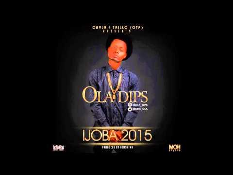 Ola Dips - Ijoba 2015 (Prod by Bemshima)
