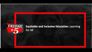 Friday@5: Equitable and Inclusive Education: Learning for All