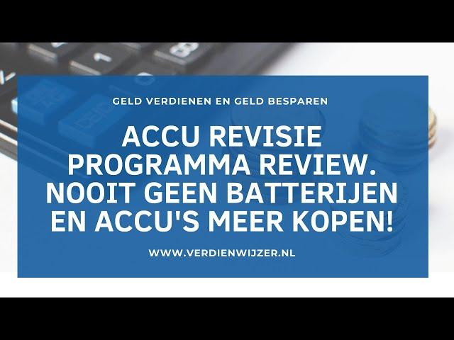 Accu revisie programma review. Nooit geen batterijen en accu's meer kopen!
