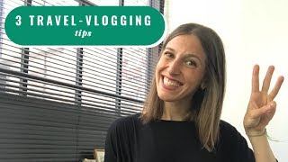 How To Make Epic Content As a Travel Vlogger: 3 Tips