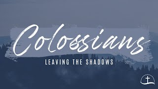 Owen Sound Alliance Church April 5th, 2020 service // Colossians - Leaving the Shadows
