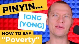 Chinese Pronunciation - FIERCE POVERTY! - Pinyin IONG (YONG)