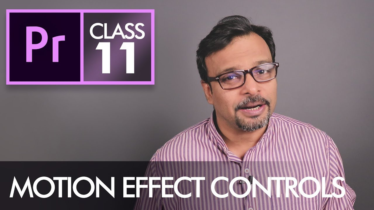 Motion Effect Controls  – Adobe Premiere Pro CC Class 11 – Urdu / Hindi