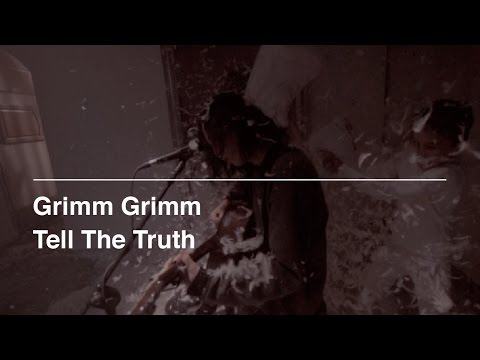Grimm Grimm - Tell the Truth