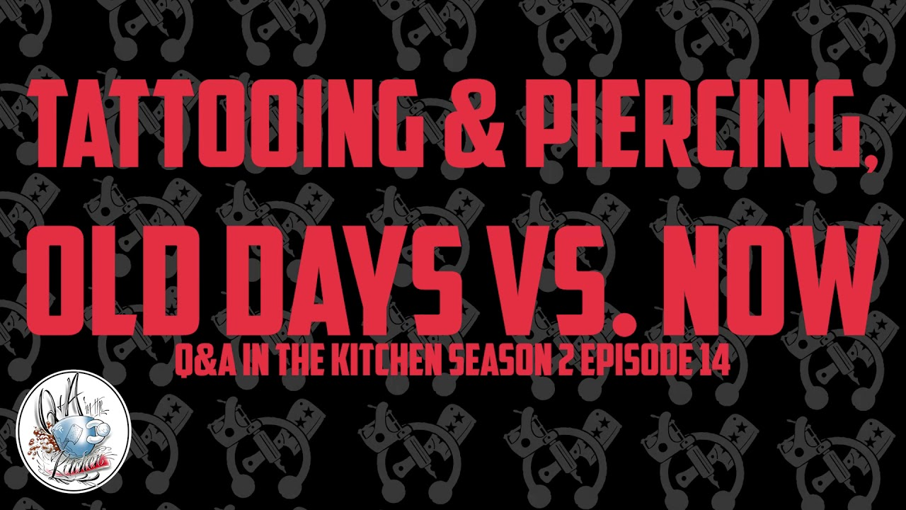 Podcast   Tattooing & Piercing, Old Days VS  Now Q&A in the Kitchen S02 EP15