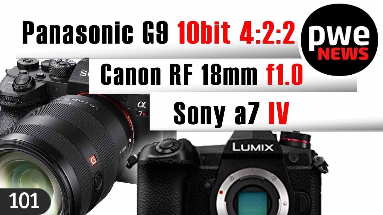 PWE News #101 | Sony A7 IV | Panasonic G9 10 бит 4:2:2 | Canon RF 18mm F1.0