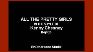 All The Pretty Girls (In the Style of Kenny Chesney) (Karaoke with Lyrics)