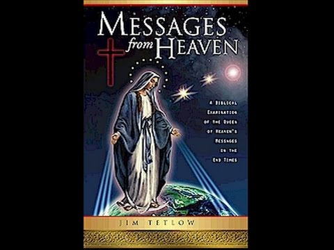 Messages From Heaven from Mary Mother of Jesus or a Deception from the pits of Hell?