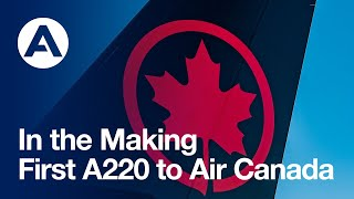 In the Making: First #A220 to Air Canada / Derrière la production du premier A220 d'Air Canada