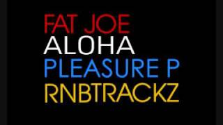 Fat Joe Aloha (Feat. Pleasure P)