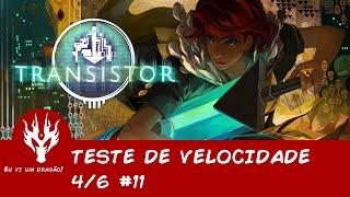 Transistor #11 - Teste de Velocidade 4/6 (Gameplay Legendado PT-BR)