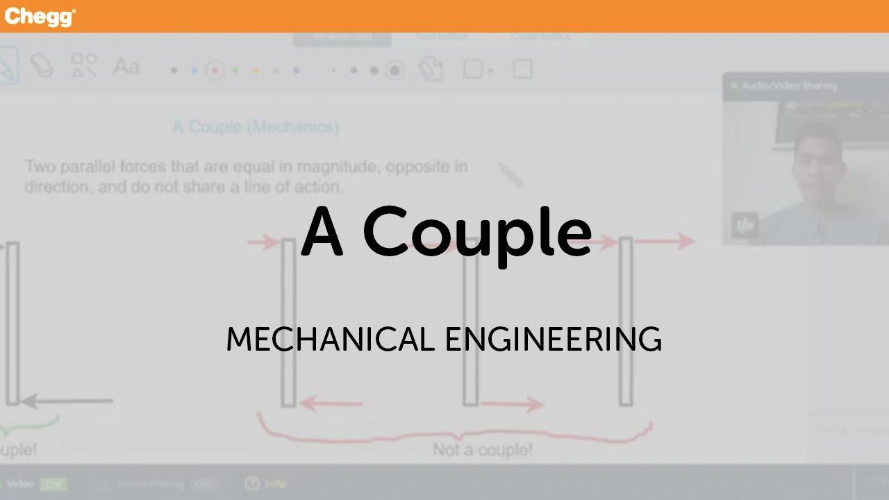 A Couple | Mechanical Engineering | Chegg Tutors