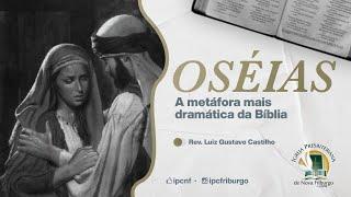 OSÉIAS, a metafora mais dramática da Bíblia
