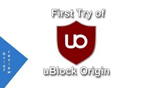 trying uBlock Origin w/ Brief Review of Features