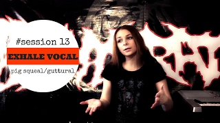 #session 13. Exhale vocal (pig squeal, guttural)