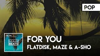 Flatdisk, MAZE & A-SHO - For You ( Audio) [Miami Beats]