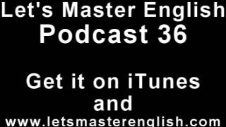 Let's Master English: Podcast 36 (an ESL podcast) (an English radio show!!)