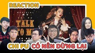 SCHANNEL REACTION: TALK TO ME (CÓ NÊN DỪNG LẠI) | CHI PU - SAU 4 LẦN, MV ĐÃ THỰC SỰ HAY ?