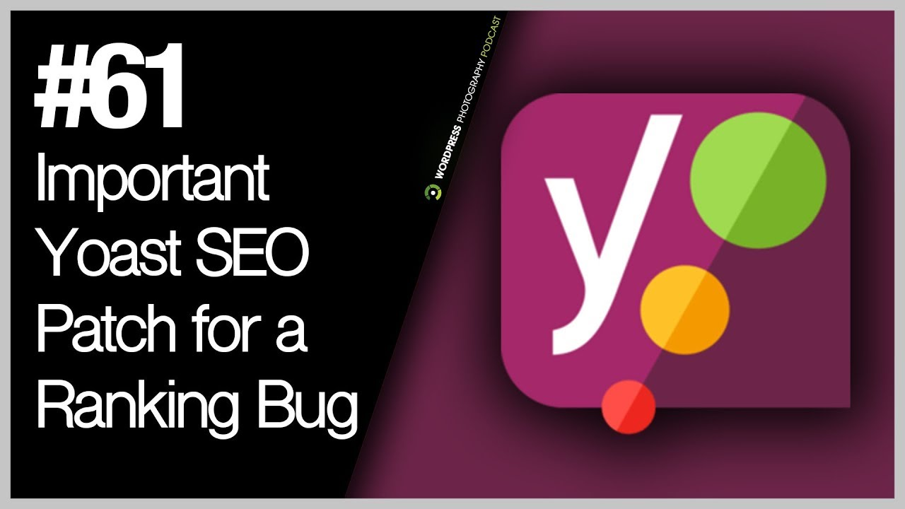 Episode 61 - Important Yoast SEO Patch for a Ranking Bug