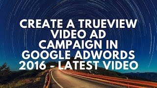 (2015)2016 Google tıklama TrueView video reklam kampanyası oluşturma