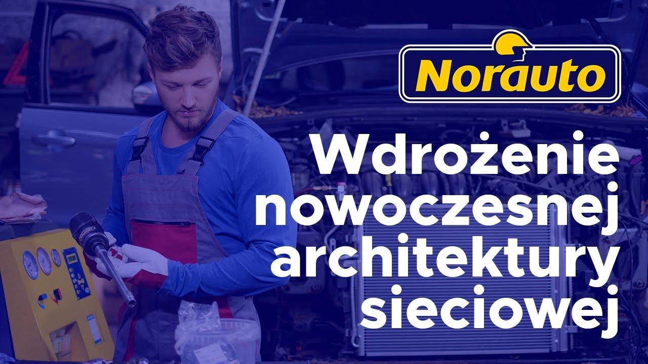 Wdrożenie nowoczesnej architektury sieciowej w Norauto Polska