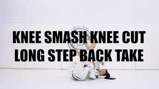 KNEE SMASH KNEE CUT LONG STEP BACK TAKE