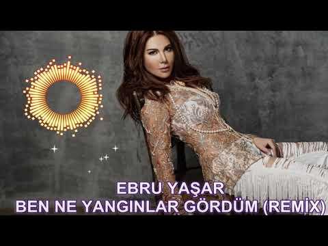 Ebru Yaşar - Ben Ne Yangınlar Gördüm (REMİX YENİ )