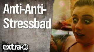 Anti-Anti-Stressbad