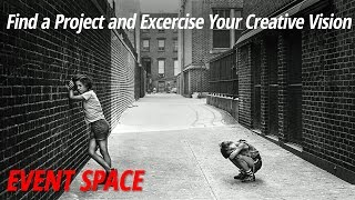 Find a Project and Exercise Your Creative Vision