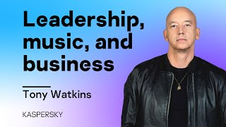 Leadership, music, and business: Business Matters with Tony Watkins
