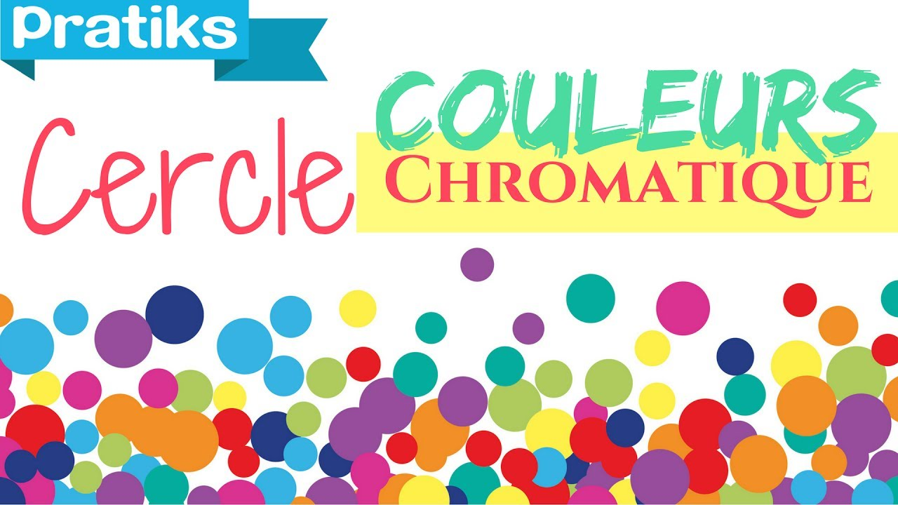 Comprendre Le Cercle Chromatique Des Couleurs Youtube