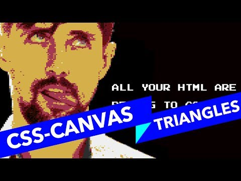 #6 ALL YOUR HTML, Triangles In CSS, Canvas, WebGL