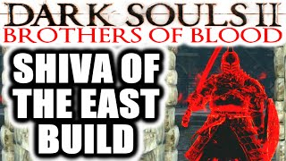 Dark Souls 2 PvP: Brothers of Blood - SHIVA OF THE EAST BUILD
