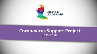 Mindful Leadership | Coronavirus Support Group | Session #6