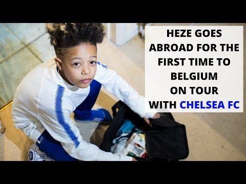 HEZE GOES ABROAD FOR THE FIRST TIME TO BELGIUM ON TOUR WITH CHELSEA FC