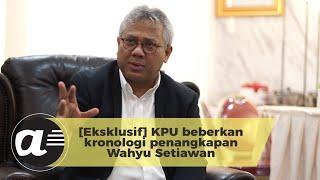 [Eksklusif] KPU beberkan kronologi penangkapan Wahyu Setiawan