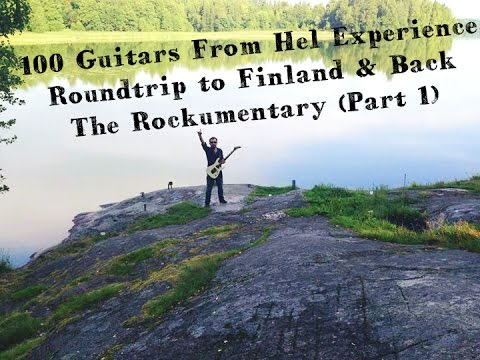 100 Guitars From Hel Experience - Rountrip to Finland & Back / THE ROCKUMENTARY (Part 1) HD