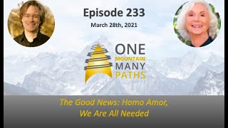 Episode 233 March 28, 2021 The Good News: Homo Amor, We Are All Needed
