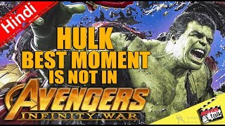 INFINITY WAR Best Moment Of HULK Was Not In Film [Explained In Hindi]