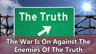 The War Is On Against The Enemies Of The Truth