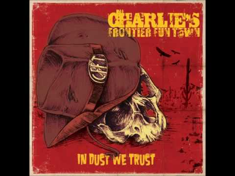 Charlie's Frontier Fun Town - In Dust We Trust (Full Album 2017)