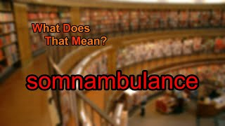 What does somnambulance mean?