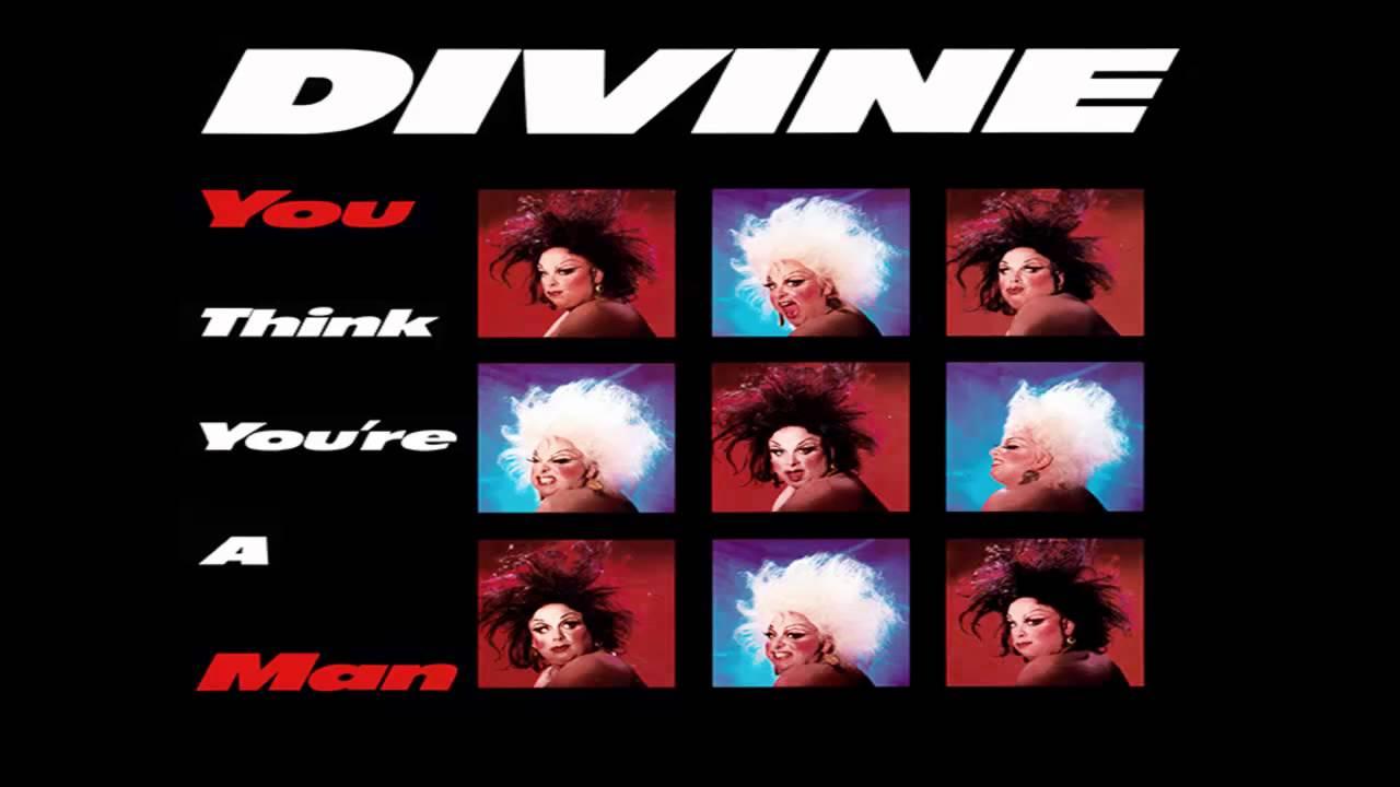 Divine You Think You Re A Man 1984 Doovi