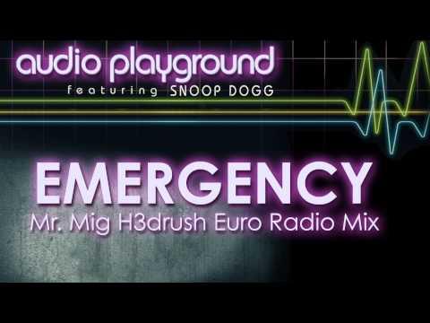 Audio Playground - Emergency (Feat. Snoop Dogg) [Mr. Mig H3drush Euro Radio Mix]